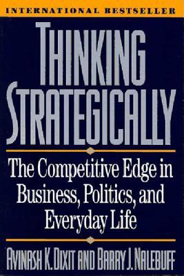 Thinking Strategically - Dixit, Avinash K, and Nalebuff, Barry J