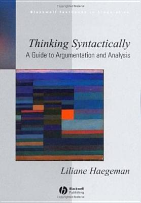 Thinking Syntactically: A Guide to Argumentation and Analysis - Haegeman, Liliane