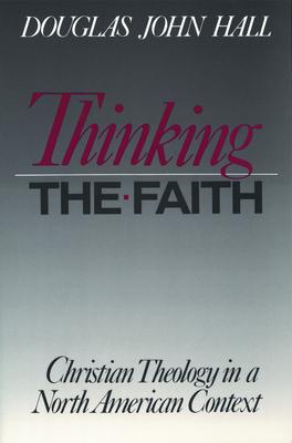 Thinking the Faith - Hall, Douglas John