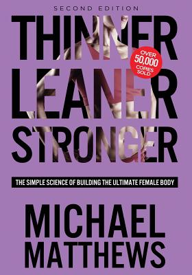 Thinner Leaner Stronger: The Simple Science of Building the Ultimate Female Body - Matthews, Michael, PH.D.
