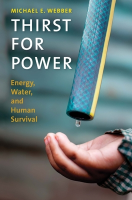 Thirst for Power: Energy, Water, and Human Survival - Webber, Michael E