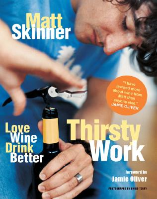 Thirsty Work: Love Wine Drink Better - Skinner, Matt
