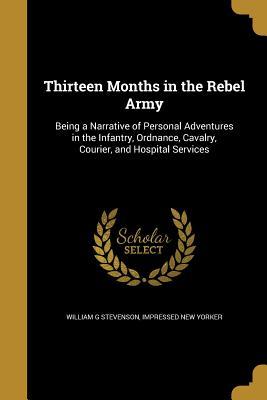 Thirteen Months in the Rebel Army - Stevenson, William G, MD