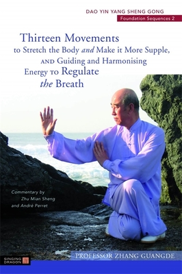Thirteen Movements to Stretch the Body and Make It More Supple, and Guiding and Harmonising Energy to Regulate the Breath - Guangde, Zhang