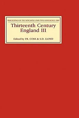 Thirteenth Century England III: Proceedings of the Newcastle Upon Tyne Conference, 1989 - Coss, P R (Editor), and Lloyd, S D (Editor), and Gransden, Antonia (Contributions by)