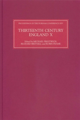 Thirteenth Century England X: Proceedings of the Durham Conference, 2003 - Prestwich, Michael C (Editor), and Britnell, Richard (Editor), and Frame, Robin (Editor)