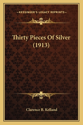 Thirty Pieces of Silver (1913) Thirty Pieces of Silver (1913) - Kelland, Clarence B