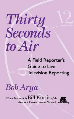 Thirty Seconds to Air - Arya, Bob, and Kurtis, Bill (Foreword by)