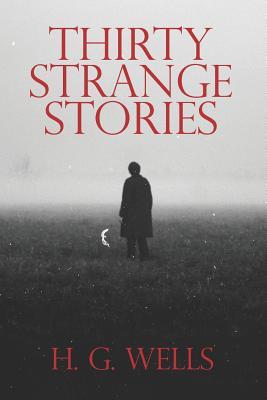 Thirty Strange Stories - Wells, H G