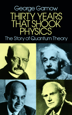 Thirty Years That Shook Physics: The Story of Quantum Theory - Gamow, George