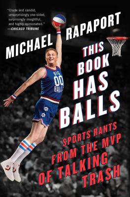 This Book Has Balls: Sports Rants from the MVP of Talking Trash - Rapaport, Michael