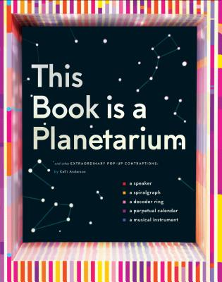This Book Is a Planetarium: And Other Extraordinary Pop-Up Contraptions (Popup Book for Kids and Adults, Interactive Planetarium Book, Cool Books for Adults) - Anderson, Kelli
