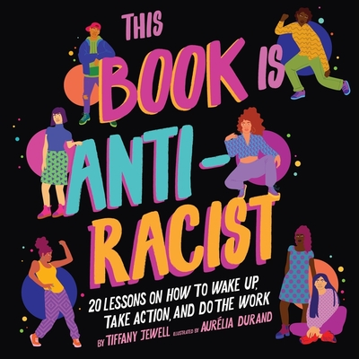 This Book Is Anti-Racist Lib/E: 20 Lessons on How to Wake Up, Take Action, and Do the Work - Jewell, Tiffany (Read by), and Sherwood, Amelia Allen (Read by)