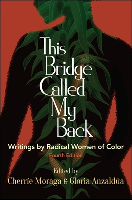 This Bridge Called My Back, Fourth Edition: Writings by Radical Women of Color - Moraga, Cherrie (Editor), and Anzaldua, Gloria (Editor)