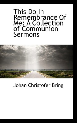 This Do in Remembrance of Me: A Collection of Communion Sermons - Bring, Johan Christofer