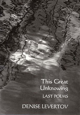 This Great Unknowing: Last Poems - Levertov, Denise, and Lacey, Paul A (Notes by)