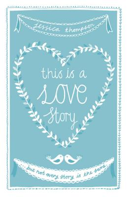 This is a Love Story: But not every story is the same - Thompson, Jessica