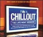 This Is Chill Out: Late Night Sessions