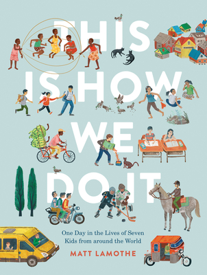 This Is How We Do It: One Day in the Lives of Seven Kids from Around the World (Easy Reader Books, Children Around the World Books, Preschool Prep Books) - Lamothe, Matt