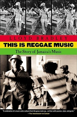 This is Reggae Music: The Story of Jamaica's Music - Bradley, Lloyd