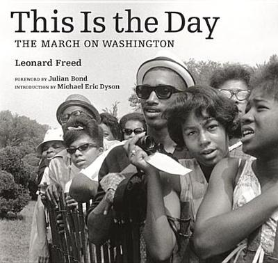 This Is the Day: The March on Washington - Freed, Leonard, and Bond, Julian (Foreword by), and Dyson, Michael Eric