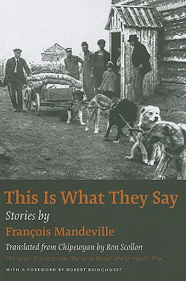 This Is What They Say: A Story Cycle Dictated in Northern Alberta in 1928 - Mandeville, Francois