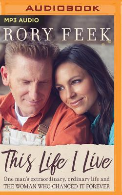 This Life I Live: One Man's Extraordinary, Ordinary Life and the Woman Who Changed It Forever - Feek, Rory (Read by)