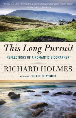 This Long Pursuit: Reflections of a Romantic Biographer - Holmes, Richard, Sir
