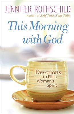 This Morning with God: Devotions to Fill a Woman's Spirit - Rothschild, Jennifer