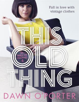 This Old Thing: Fall in Love with Vintage Clothes - O'Porter, Dawn