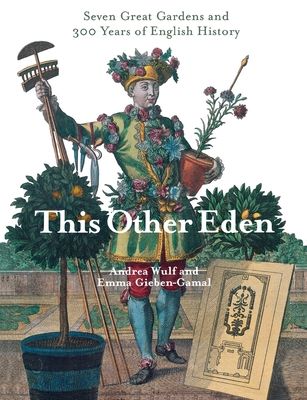 This Other Eden: Seven Great Gardens & 300 Years of English History - Gieben-Gamal, Emma, and Wulf, Andrea