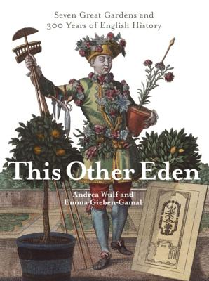 This Other Eden: Seven Great Gardens and Three Hundred Years of English History - Wulf, Andrea