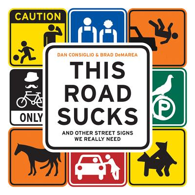 This Road Sucks: And Other Street Signs We Really Need - Consiglio, Dan