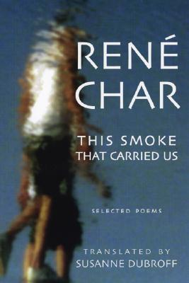 This Smoke That Carried Us: Selected Poems - Char, Rene, and Dubroff, Suzanne (Translated by)