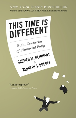 This Time Is Different: Eight Centuries of Financial Folly - Reinhart, Carmen M, and Rogoff, Kenneth