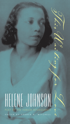 This Waiting for Love: Helene Johnson, Poet of the Harlem Renaissance - Mitchell, Verner D, Professor (Editor)