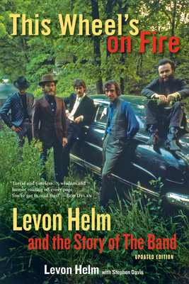 This Wheel's on Fire: Levon Helm and the Story of the Band - Helm, Levon, and Davis, Stephen