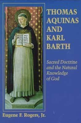 Thomas Aquinas Karl Barth - Rogers, Eugene F Jr