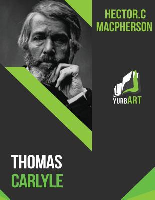 Thomas Carlyle - MacPherson, Hector C, and Yurbart (Editor)