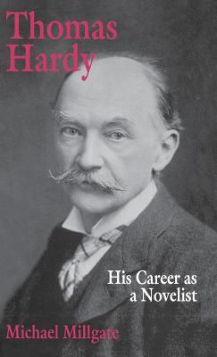 Thomas Hardy: His Career as a Novelist - Millgate, M.