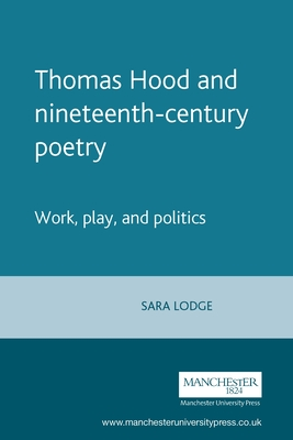 Thomas Hood and Nineteenth-Century Poetry: Work, Play, and Politics - Lodge, Sara
