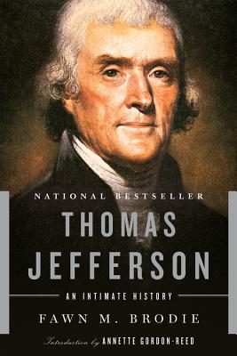 Thomas Jefferson: An Intimate History - Brodie, Fawn M, and Gordon-Reed, Annette (Introduction by)