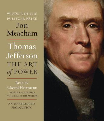 Thomas Jefferson: The Art of Power - Meacham, Jon (Read by), and Herrmann, Edward (Read by)