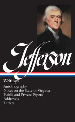 Thomas Jefferson: Writings (LOA #17): Autobiography / Notes on the State of Virginia / Public and Private Papers / Addresses / Letters - Jefferson, Thomas, and Peterson, Merrill D. (Editor)