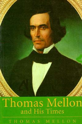 Thomas Mellon and His Times - Mellon, Thomas, and McCullough, David G (Foreword by), and Briscoe, Mary L (Introduction by)