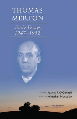 Thomas Merton: Early Essays, 1947-1952 - Merton, Thomas, and O'Connell, Patrick F (Editor), and Montaldo, Jonathan (Preface by)