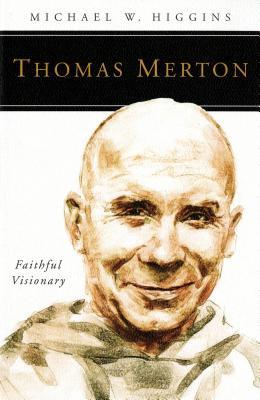 Thomas Merton: Faithful Visionary - Higgins, Michael W