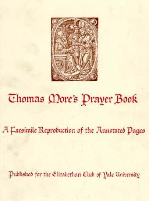 Thomas More's Prayer Book: A Facsimile Reproduction of the Annotated Pages - More, Thomas, Sir, and More, St Thomas, and Martz, Louis L (Translated by)