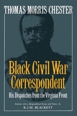 Thomas Morris Chester, Black Civil War Correspondent - Blackett, R J M
