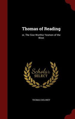 Thomas of Reading: Or, the Sixe Worthie Yeomen of the West - Deloney, Thomas